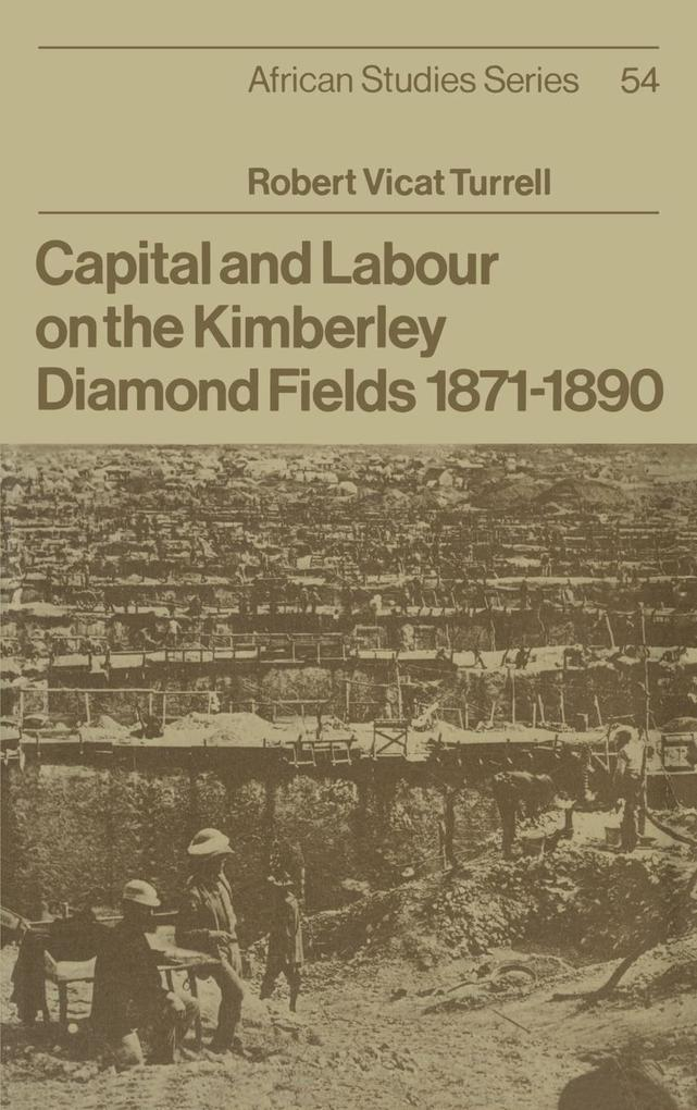 Capital and Labour on the Kimberley Diamond Fields, 1871 1890 als Buch (gebunden)