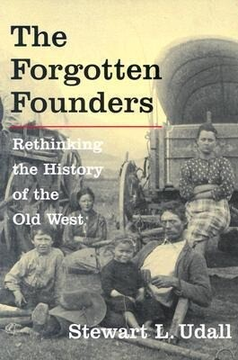 The Forgotten Founders: Rethinking the History of the Old West als Taschenbuch