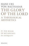Glory of the Lord: A Theological Aesthetics (The Realm of Metaphysics in Antiquity)