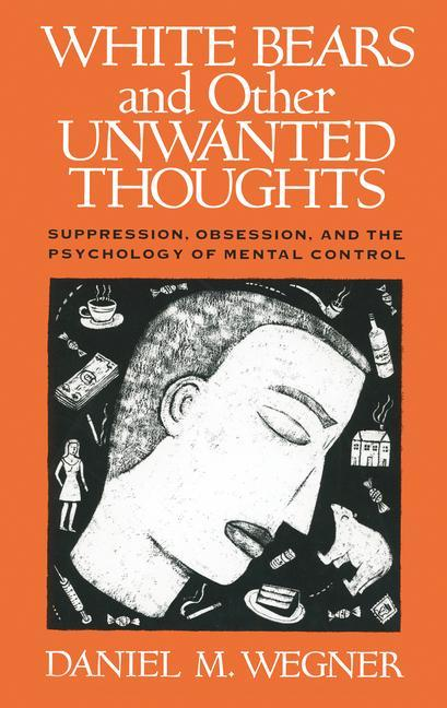 White Bears and Other Unwanted Thoughts: Suppression, Obsession, and the Psychology of Mental Control als Taschenbuch