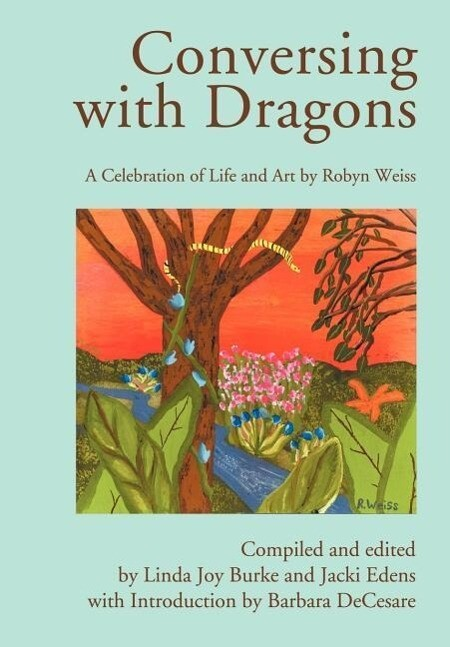 Conversing with Dragons: A Celebration of Life and Art by Robyn Weiss als Buch (gebunden)