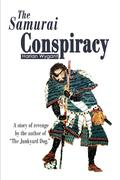 The Samurai Conspiracy: A Story of Revenge by the Author of the Junkyard Dog.