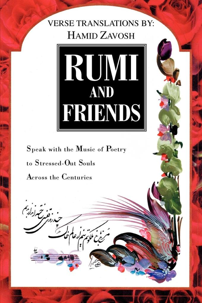 Rumi and Friends: Speak with the Music of Poetry to Stressed-Out Souls Across the Centuries als Taschenbuch
