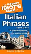 The Pocket Idiot's Guide to Italian Phrases, 2nd Edition: The Essential Companion for Today S Business or Vacation Traveler