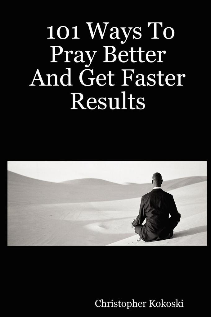 101 Ways to Pray Better and Get Faster Results als Taschenbuch