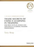 Trade Secrets of Using E-Learning in Training: How Best to Plan, Design and Implement E-Learning Training Programmes