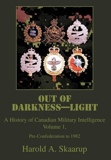 Out of Darkness--Light: A History of Canadian Military Intelligence als Buch (gebunden)