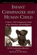 Infant Chimpanzee and Human Child: A Classic 1935 Comparative Study of Ape Emotions and Intelligence