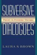 Subversive Dialogues: Theory in Feminist Therapy