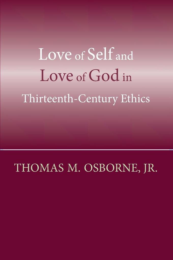 Love of Self and Love of God in Thirteenth-Century Ethics als Taschenbuch