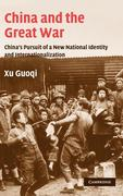China and the Great War: China's Pursuit of a New National Identity and Internationalization