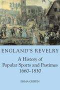 England's Revelry: A History of Popular Sports and Pastimes, 1660-1830
