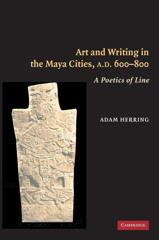 Art and Writing in the Maya Cities, Ad 600-800: A Poetics of Line als Buch (gebunden)