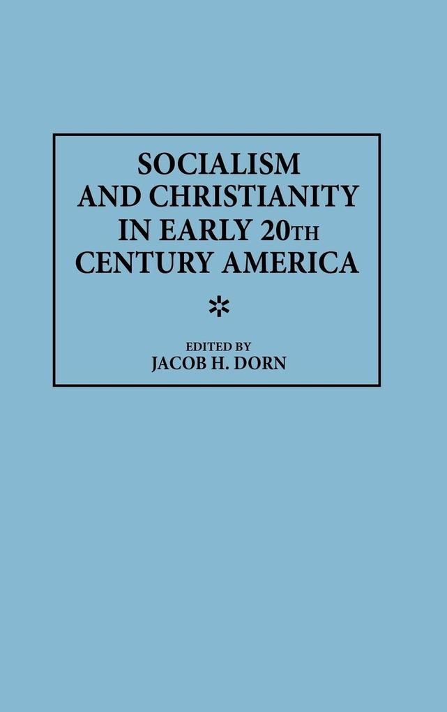 Socialism and Christianity in Early 20th Century America als Buch (gebunden)