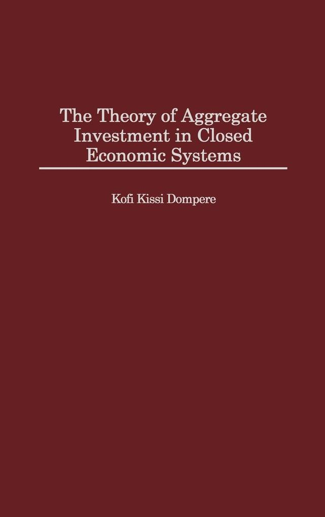 The Theory of Aggregate Investment in Closed Economic Systems als Buch (gebunden)