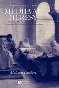 Medieval Heresy - Popular Movements From the   Gregorian Reform to the Reformation 3E