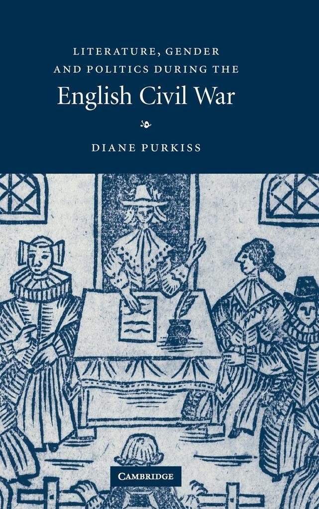Literature, Gender and Politics During the English Civil War als Buch (gebunden)