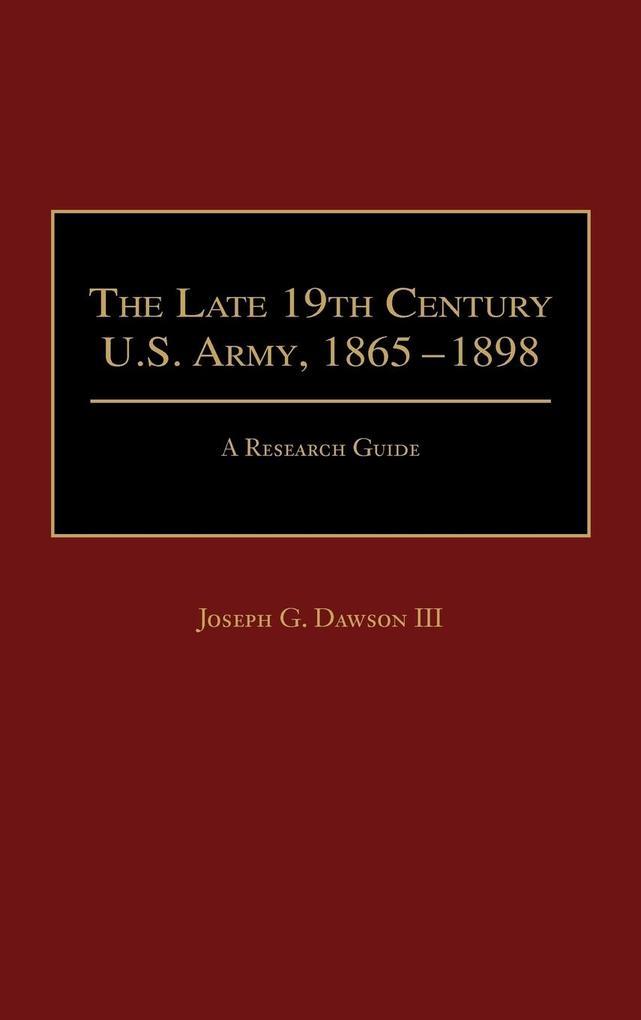 The Late 19th Century U.S. Army, 1865-1898 als Buch (gebunden)