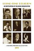 Prime-Time Religion: An Encyclopedia of Religious Broadcasting
