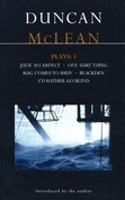 McLean Plays: 1: Julie Allardyce; Blackden; Rug Comes to Shuv; One Sure Thing; I'd Rather Go Blind
