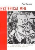 Hysterical Men: War, Psychiatry, and the Politics of Trauma in Germany, 1890-1930