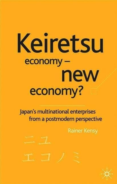 Keiretsu Economy - New Economy?: Japan's Multinational Enterprises from a Postmodern Perspective als Buch (gebunden)