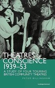 Theatre of Conscience 1939-53: A Study of Four Touring British Community Theatres
