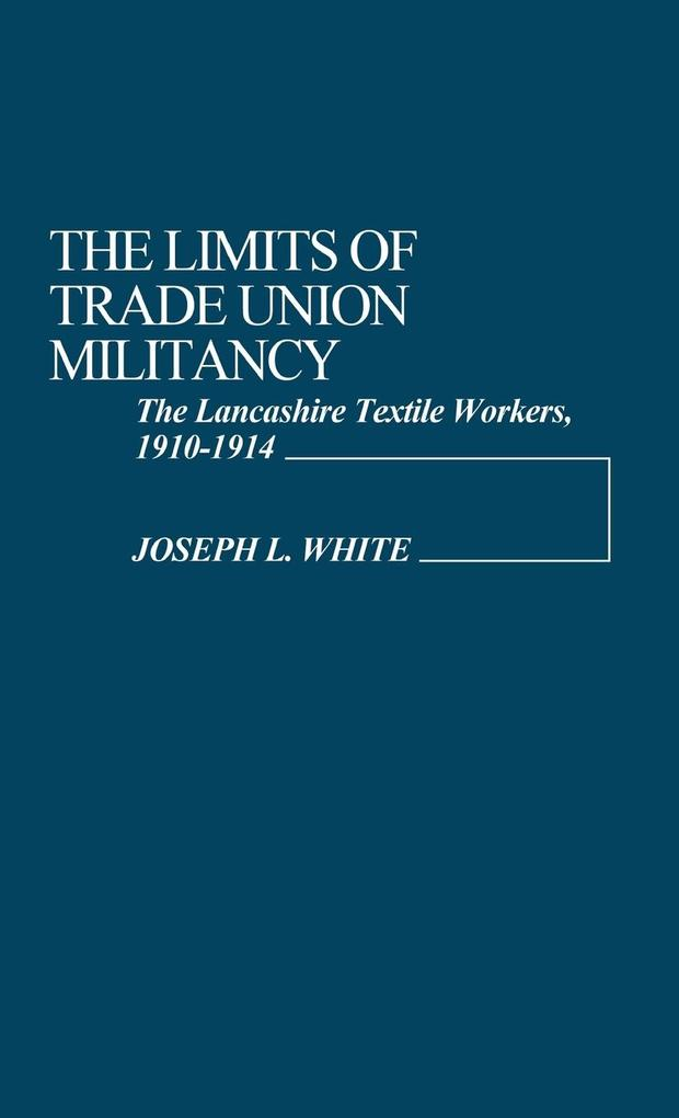 The Limits of Trade Union Militancy als Buch (gebunden)