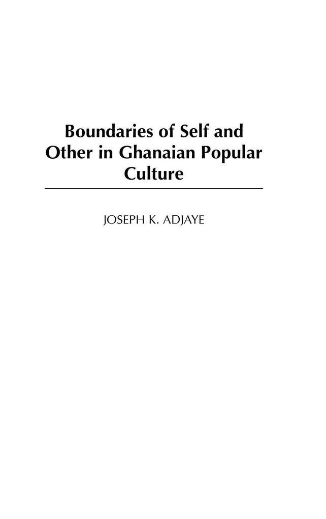 Boundaries of Self and Other in Ghanaian Popular Culture als Buch (gebunden)