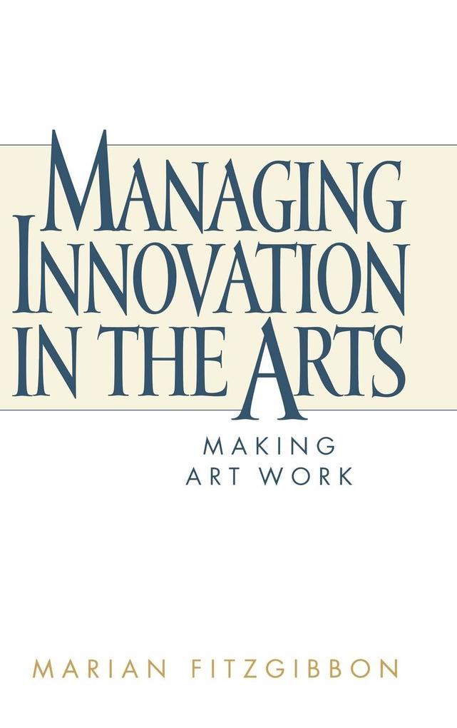 Managing Innovation in the Arts als Buch (gebunden)