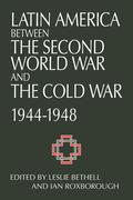 Latin America Between the Second World War and the Cold War: Crisis and Containment, 1944 1948
