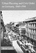 Urban Planning and Civic Order in Germany, 1860-1914