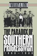 Paradox of Southern Progressivism, 1880-1930