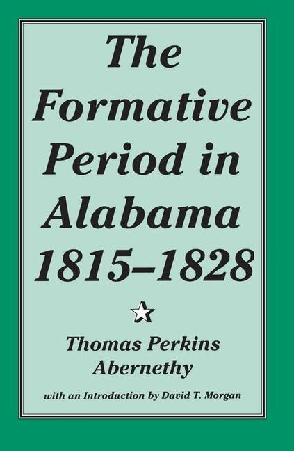 The Formative Period in Alabama, 1815-1828 als Taschenbuch
