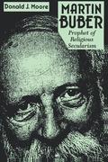 Martin Buber: Prophet of Religious Secularism (Revised)