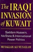 The Iraqi Invasion of Kuwait: Saddam Hussein, His State and International Power Politics