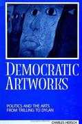 Democratic Artworks: Politics and the Arts from Trilling to Dylan