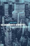 The Construction of an Urban Past: Narrative and System in Urban History