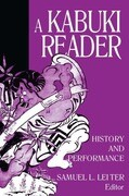 A Kabuki Reader: History and Performance: History and Performance
