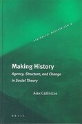 Making History: Agency, Structure, and Change in Social Theory