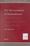 The Mechanization of Aristotelianism: The Late Aristotelian Setting of Thomas Hobbes Natural Philosophy