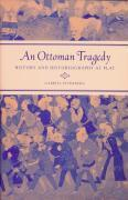 An Ottoman Tragedy: History and Historiography at Play