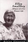 Ellen Smallboy: Glimpses of a Cree Woman's Life