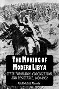 The Making of Modern Libya: State Formation, Colonization, and Resistance, 1830-1932
