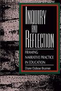 Inquiry and Reflection: Framing Narrative Practice in Education