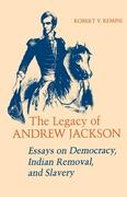 Legacy of Andrew Jackson: Essays on Democracy, Indian Removal, and Slavery