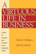 A Virtuous Life in Business: Stories of Courage and Integrity in the Corporate World