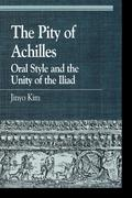 The Pity of Achilles: Oral Style and the Unity of the Iliad