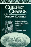 Chiefs and Change in the Oregon Country: Indian Relations at Fort Nez Perces, 1818-1855, Volume 2