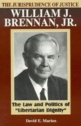 The Jurisprudence of Justice William J. Brennan, Jr.: The Law and Politics of 'Libertarian Dignity'